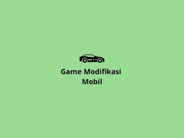 Game modifikasi mobil racing terbaik