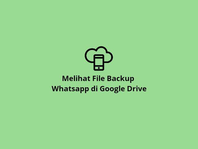 Melihat file backup whatsapp