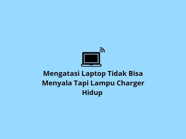 Laptop tidak bisa menyala