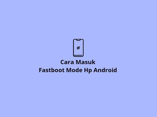 Masuk fastboot android